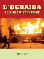 L'Ucraina e la Sua Rivoluzione (ebook)