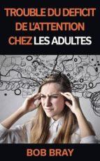 Trouble Du Déficit De L'attention Chez Les Adultes (ebook)
