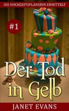 Der Tod In Gelb (Die Hochzeitsplanerin Ermittelt # 1) (ebook)