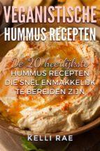 Veganistische Hummus Recepten: De 20 Heerlijkste Hummus Recepten Die Snel En Makkelijk Te Bereiden Zijn (ebook)