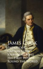 ENDEAVOUR: CAPTAIN COOK'S JOURNAL DURING HIS FIRST VOYAGE ROUND THE WORLD