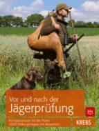 Vor und nach der Jägerprüfung: Kompaktwissen für die Praxis & die Prüfungsfragen mit Antworten (ebook)