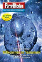 Perry Rhodan 2812: Willkommen im Tamanium! (ebook)