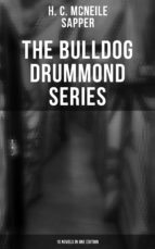 THE COMPLETE BULLDOG DRUMMOND SERIES (10 Novels in One Edition) (ebook)