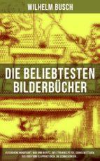 Die beliebtesten  Bilderbücher von Wilhelm Busch: Peterchens Mondfahrt, Max und Moritz, Der Struwwelpeter, Schneewittchen, Das Buch vom Klapperstorch, Die Schneekönigin... (ebook)