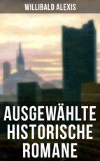 Ausgewählte historische Romane von Willibald Alexis (ebook)