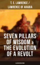 Seven Pillars of Wisdom & The Evolution of a Revolt (Illustrated Edition) (ebook)
