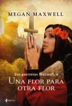 Las guerreras Maxwell, 4. Una flor para otra flor (ebook)