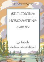 ¡Reflexiona! Homo Sapiens ¿Sapiens? La fábula de la sosteniblidad