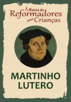 A História dos Reformadores para Crianças: Martinho Lutero (ebook)