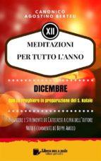 MEDITAZIONI PER TUTTO L'ANNO - Preghiere e Strumenti di Catechesi a cura dell'autore - DICEMBRE (ebook)