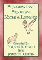 ACHOMAWI AND ATSUGEWI MYTHS and Legends - 17 American Indian Myths (ebook)