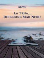 La Tana… direzione Mar Nero (ebook)