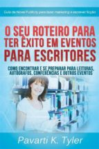 O Seu Roteiro Para Ter Êxito Em Eventos Para Escritores (ebook)