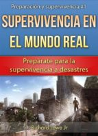 Supervivencia En El Mundo Real: Prepárate Para La Supervivencia A Desastres