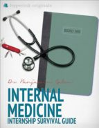 THE INTERNAL MEDICINE INTERNSHIP SURVIVAL GUIDE (BY A YALE RESIDENT)