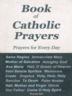 BOOK OF CATHOLIC PRAYERS ? PRAYERS FOR EVERY DAY -