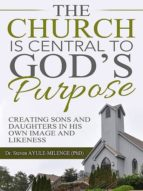 THE CHURCH IS CENTRAL TO GOD?S PURPOSE