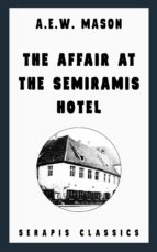 The Affair at the Semiramis Hotel (Serapis Classics) (ebook)