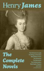 The Complete Novels: The Portrait of a Lady + The Wings of the Dove + What Maisie Knew + The American + The Bostonian + The Ambassadors + Washington Square and more (Unabridged) (ebook)