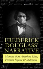 FREDERICK DOUGLASS' NARRATIVE ? MEMOIRS OF AN AMERICAN SLAVE, FREEDOM FIGHTER & STATESMAN