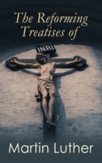 The Reforming Treatises of Martin Luther (ebook)