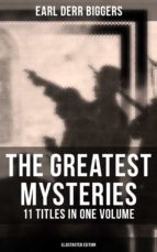 The Greatest Mysteries of Earl Derr Biggers – 11 Titles in One Volume (Illustrated Edition) (ebook)