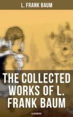 L. FRANK BAUM Ultimate Collection:Complete Wizard of Oz Series, The Aunt Jane's Nieces Collection, Mary Louise Mysteries, Fantasy Novels & Fairy Tales (Illustrated) (ebook)