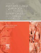 ATLAS DE ANATOMÍA CLÍNICA Y QUIRÚRGICA DE LOS TEJIDOS SUPERFICIALES DE LA CABEZA Y EL CUELLO
