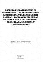 ASPECTOS LEGALES SOBRE EL DELITO FISCAL, LA INVESTIGACIÓN PATRIMONIAL Y EL BLANQUEO DE CAPITAL: