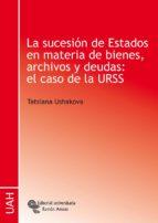 LA SUCESIÓN DE ESTADOS EN MATERIA DE BIENES, ARCHIVOS Y DEUDAS: EL CASO DE LA URSS