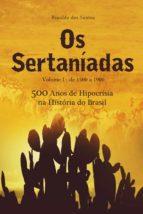 Os sertaníadas - vol. 1 - de 1500 a 1900 - (500 anos de hipocrisia na história do brasil) (ebook)