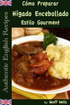 Cómo Preparar Hígado Encebollado Estilo Gourment (Auténticas Recetas Inglesas Libro 4) (ebook)