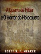 A Guerra De Hitler E O Horror Do Holocausto (ebook)
