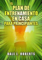 El Plan De Entrenamiento En Casa Para Principiantes (ebook)