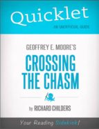 Quicklet on Geoffrey A. Moore's Crossing the Chasm: Marketing and Selling High Tech Products to Mainstream Customers (ebook)