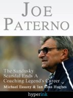 JOE PATERNO: THE JERRY SANDUSKY SCANDAL ENDS A COACHING LEGEND'S CAREER