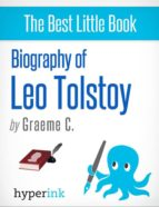 LEO TOLSTOY: BIOGRAPHY OF THE AUTHOR OF WAR AND PEACE AND ANNA KARENINA