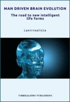 Man Driven Brain Evolution The Road to New Intelligent Life Forms (ebook)