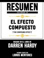 RESUMEN EXTENDIDO DE EL EFECTO COMPUESTO (THE COMPUND EFFECT) ? BASADO EN EL LIBRO DE DARREN HARDY