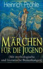 Märchen für die Jugend (Mit mythologische und literarische Bemerkungen) - Vollständige Ausgabe - 64 Geschichten in einem Buch (ebook)
