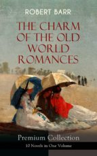 THE CHARM OF THE OLD WORLD ROMANCES – Premium Collection: 10 Novels in One Volume  (ebook)