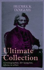 FREDERICK DOUGLASS Ultimate Collection: Autobiographies, 50+ Speeches, Articles & Letters (ebook)