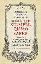 Compendio ilustrado y azaroso de todo lo que siempre quiso saber sobre la lengua castellana (ebook)