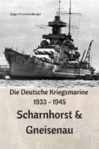Die Deutsche Kriegsmarine 1933 - 1945: Scharnhorst & Gneisenau (ebook)