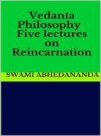 Vedanta Philosophy - Five lectures on Reincarnation (ebook)