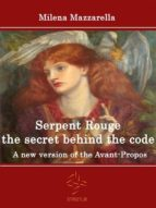 Serpent Rouge the secret behind the code - A new version of the Avant-Propos (ebook)
