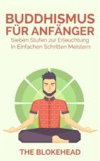 Buddhismus Für Anfänger : Sieben Stufen Zur Erleuchtung In Einfachen Schritten Meistern (ebook)