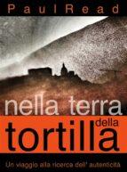 Nella Terra Della Tortilla: Un Viaggio Alla Ricerca Dell' Autenticità (ebook)