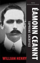 ÉAMONN CEANNT: SIGNATORY OF THE 1916 PROCLAMATION